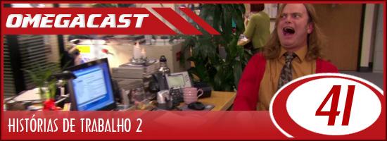 Omegacast  – Episodio 41 – Histórias de trabalho 2